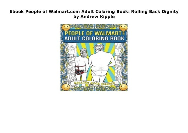 Ebook People Of Walmart.com Adult Coloring Book: Rolling Back Dignity…