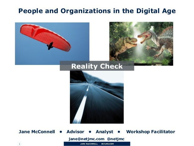 1 Jane McConnell • Advisor • Analyst • Workshop Facilitator People and Organizations in the Digital Age Reality Check jane...