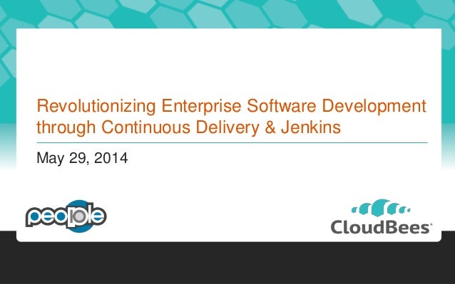 Revolutionizing Enterprise Software Development through Continuous Delivery & Jenkins May 29, 2014