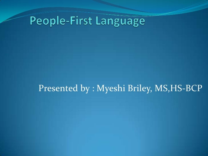 People-First Language<br />Presented by : Myeshi Briley, MS,HS-BCP<br />