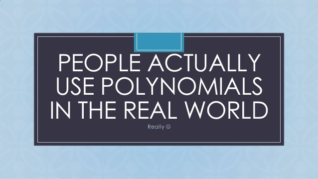 polynomials in the real world