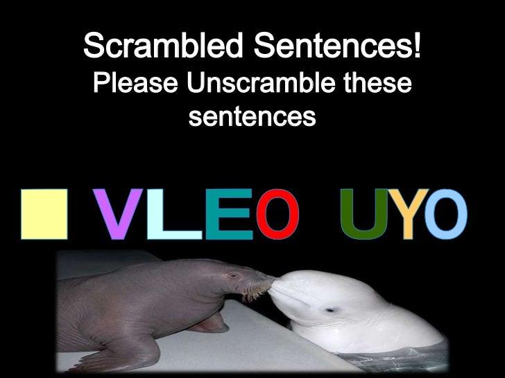 Scrambled Sentences!Please Unscramble these sentences<br />I<br />L<br />O<br />V<br />E<br />Y<br />O<br />U<br />