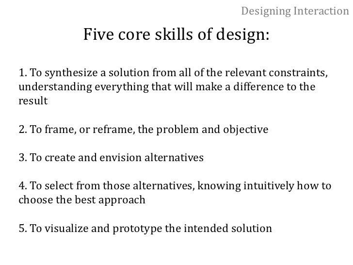 Designing Interaction<br />Good design comes from the successful synthesis of a solution that recognizes all the relevant ...