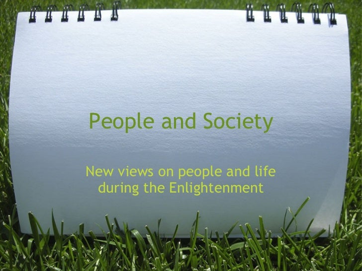 People and SocietyNew views on people and life during the Enlightenment