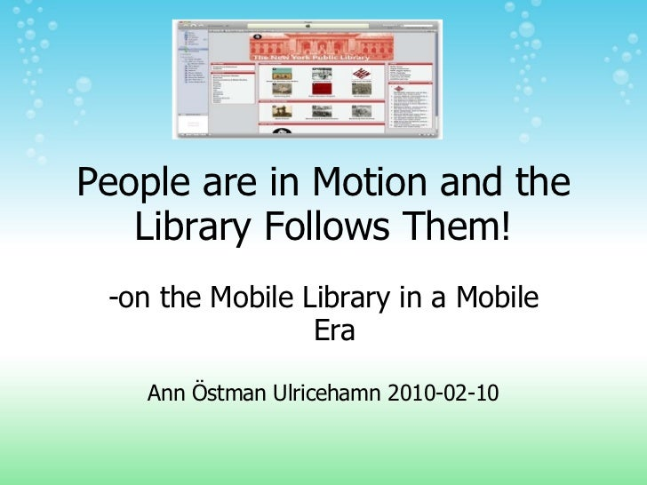 People are in Motion and the Library Follows Them! -on the Mobile Library in a Mobile Era Ann Östman Ulricehamn 2010-02-10