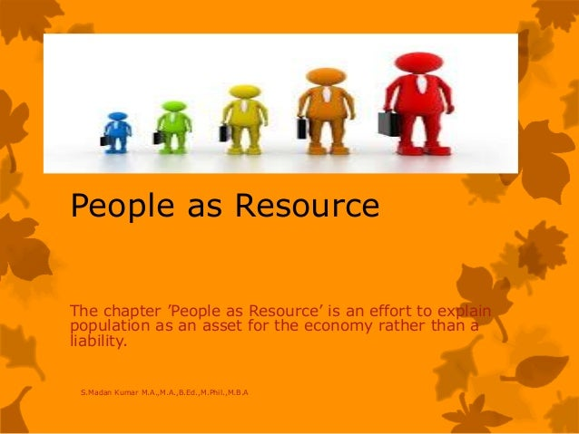 People as Resource The chapter 'People as Resource' is an effort to explain population as an asset for the economy rather ...