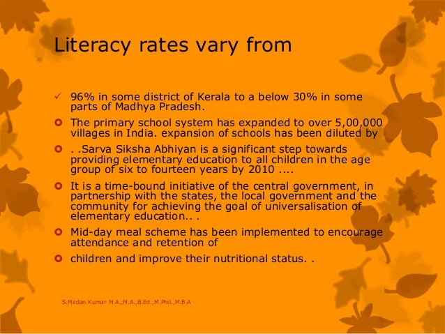 Literacy rates vary from  96% in some district of Kerala to a below 30% in some parts of Madhya Pradesh.  The primary sc...