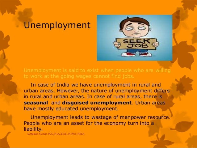 Unemployment Unemployment is said to exist when people who are willing to work at the going wages cannot find jobs. In cas...