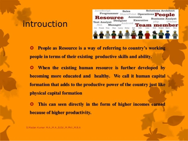 introuction  People as Resource is a way of referring to country's working people in terms of their existing productive s...