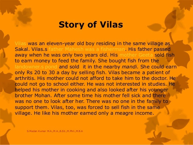 Story of Vilas Vilas was an eleven-year old boy residing in the same village as Sakal. Vilas.s father Mahesh was a fisherm...
