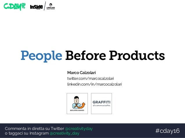 Commenta in diretta su Twitter @creativityday o taggaci su Instagram @creativity_day #cday16 People Before Products Marco ...