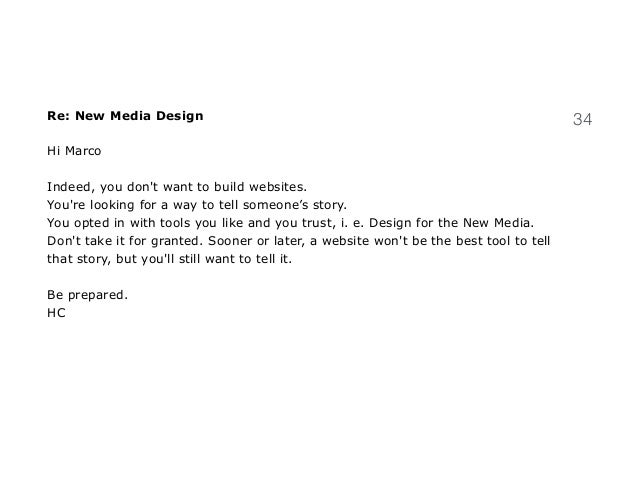 35Re: New Media Design Hi Marco Indeed, you don't want to build websites. You're looking for a way to tell someone's story...