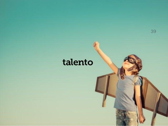 Che cos'è il talento? 40