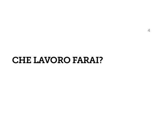 CHE LAVORO FARAI? 4