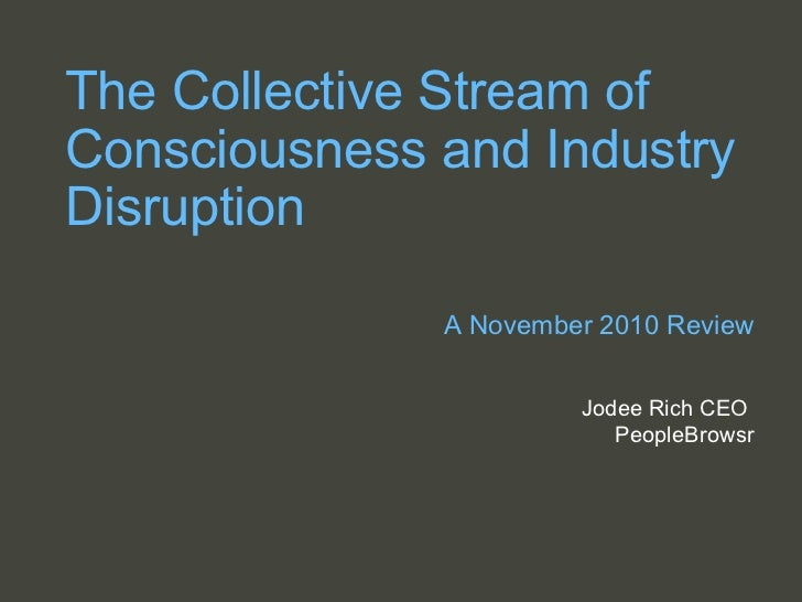 The Collective Stream of Consciousness and Industry Disruption   A November 2010 Review Jodee Rich CEO  PeopleBrowsr