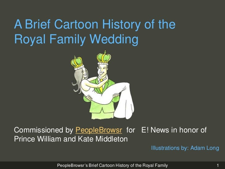 1<br />A Brief Cartoon History of the <br />Royal Family Wedding<br />Commissioned by PeopleBrowsr for eNews! in honor of ...