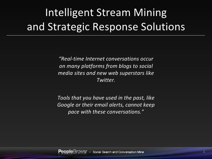 "Intelligent Stream Mining and Strategic Response Solutions "" Real-time Internet conversations occur on many platforms from..."