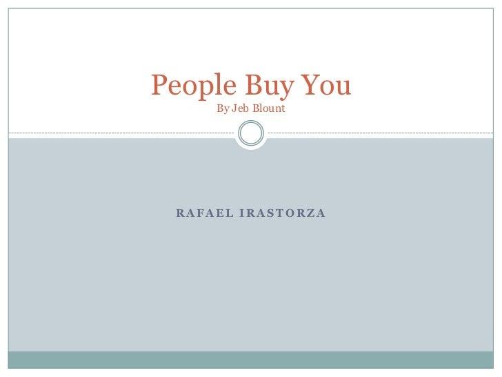 People Buy You     By Jeb Blount RAFAEL IRASTORZA