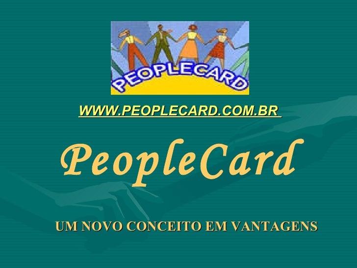 WWW.PEOPLECARD.COM.BR  PeopleCard UM NOVO CONCEITO EM VANTAGENS