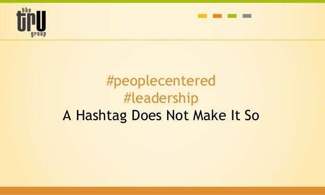 #peoplecentered #leadership A Hashtag Does Not Make It So