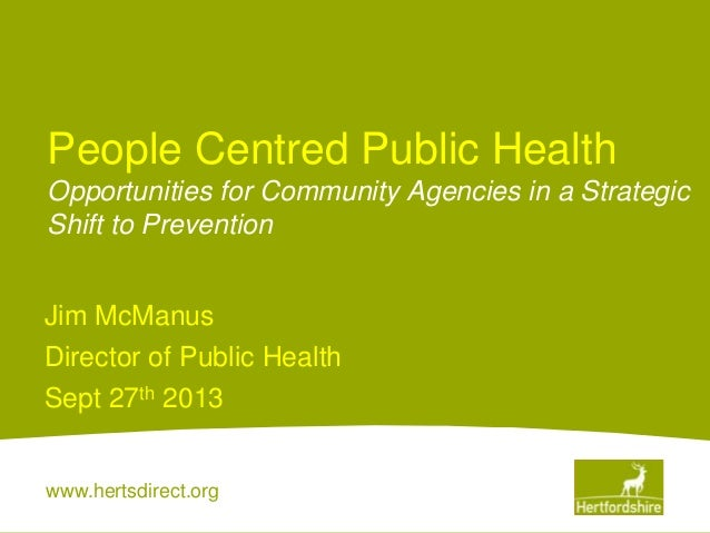 www.hertsdirect.org People Centred Public Health Opportunities for Community Agencies in a Strategic Shift to Prevention J...