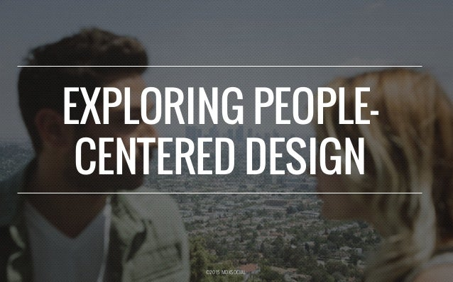 ©2015 MDKSOCIAL EXPLORING PEOPLE- CENTERED DESIGN