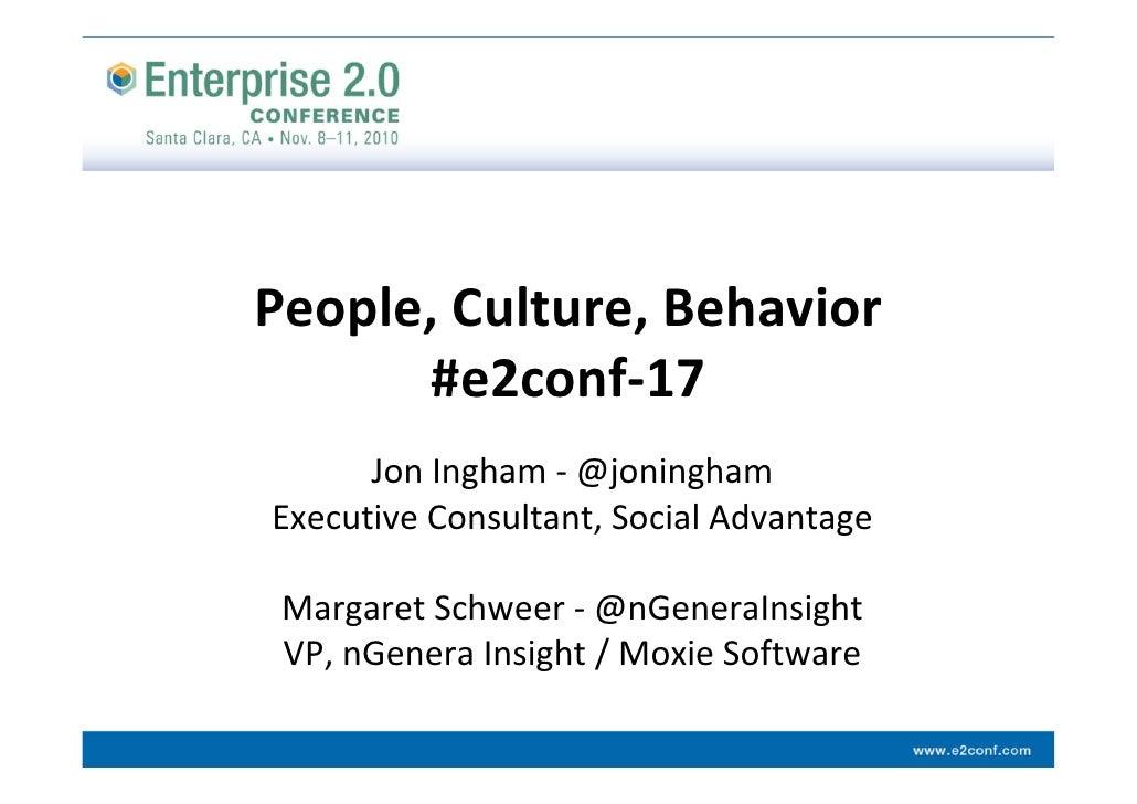 People,Culture,Behavior      #e2conf‐17      JonIngham‐ @joninghamExecutiveConsultant,SocialAdvantage MargaretSch...