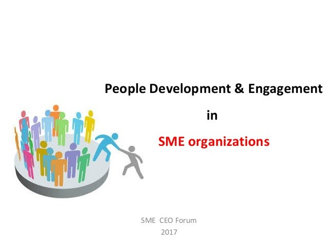 People Development & Engagement in SME organizations SME CEO Forum 2017