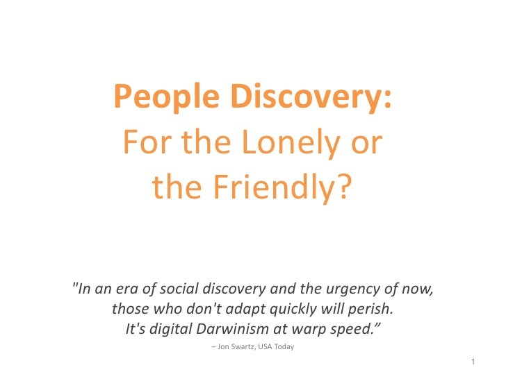 """People Discovery:      For the Lonely or        the Friendly?""""In an era of social discovery and the urgency of now,      t..."""