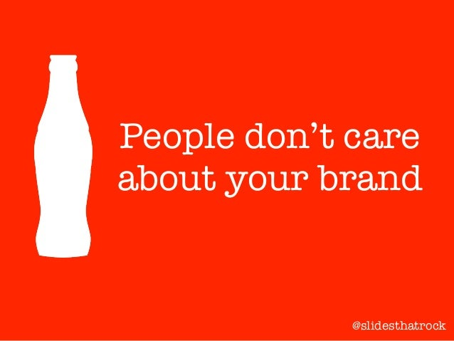People don't care about your brand @slidesthatrock