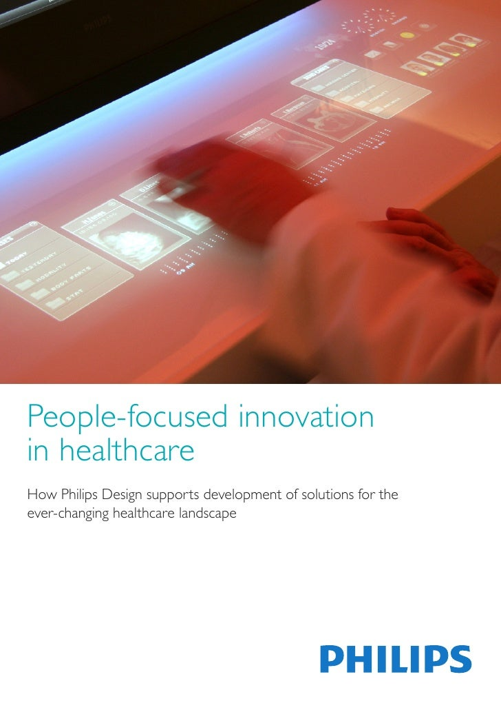 People-focused innovationin healthcareHow Philips Design supports development of solutions for theever-changing healthcare...