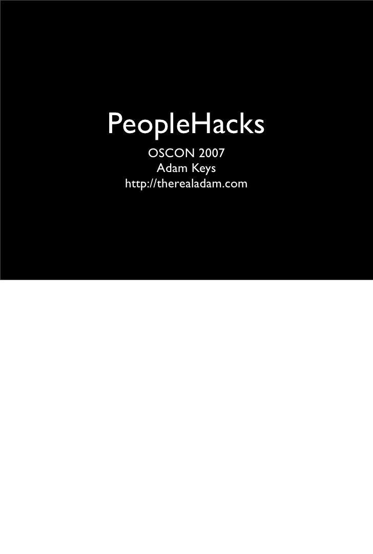 PeopleHacks      OSCON 2007         Adam Keys  http://therealadam.com