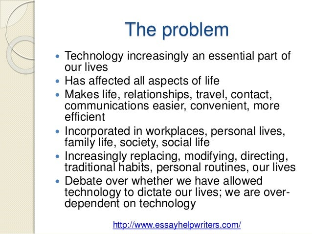 people's dependence on technology Our excessive dependence on technology essay 591 words | 3 pages our excessive dependence on technology today, almost every business owns computers.