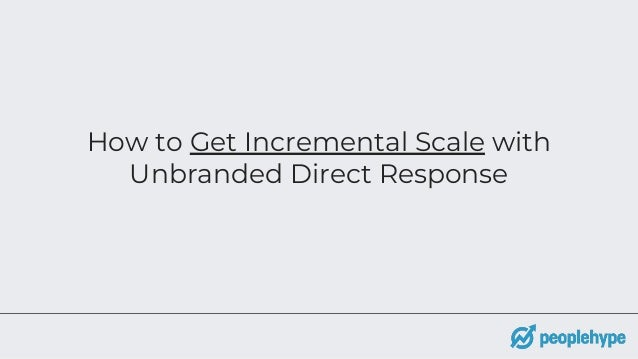 How to Get Incremental Scale with Unbranded Direct Response