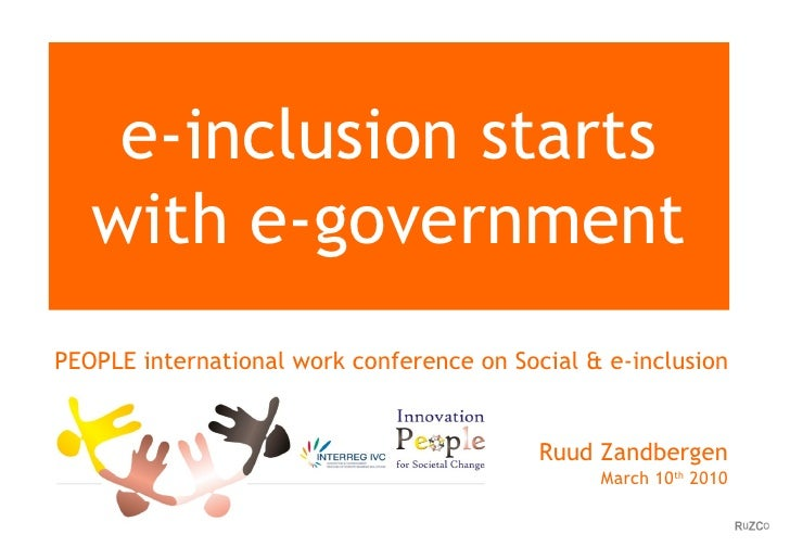 e-inclusion starts with e-government PEOPLE international work conference on Social & e-inclusion Ruud Zandbergen March  1...