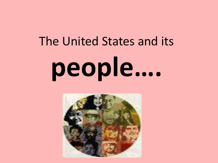 The United States anditspeople….<br />