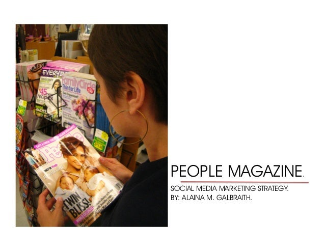 PEOPLE MAGAZINE. SOCIAL MEDIA MARKETING STRATEGY. BY: ALAINA M. GALBRAITH.
