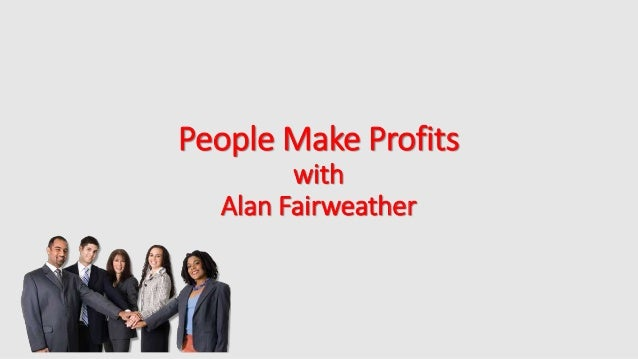 People Make Profits with Alan Fairweather