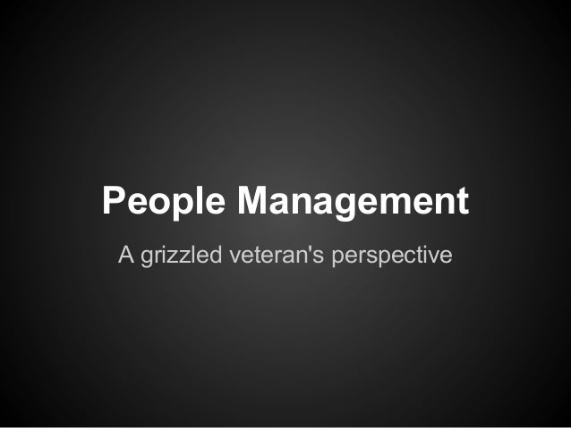 People ManagementA grizzled veterans perspective
