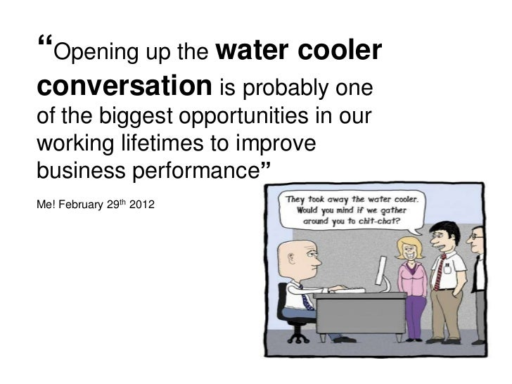 """""""Opening up the water coolerconversation is probably oneof the biggest opportunities in ourworking lifetimes to improvebus..."""