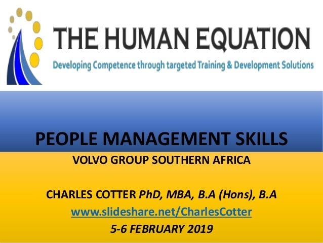 PEOPLE MANAGEMENT SKILLS VOLVO GROUP SOUTHERN AFRICA CHARLES COTTER PhD, MBA, B.A (Hons), B.A www.slideshare.net/CharlesCo...