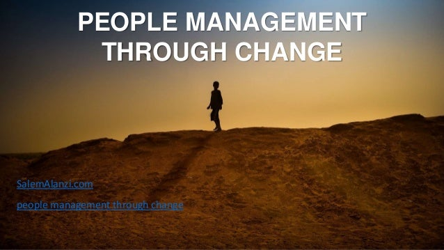 PEOPLE MANAGEMENT THROUGH CHANGE people management through change SalemAlanzi.com