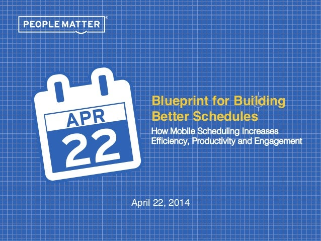 Peoplematter blueprint for building a better schedule webinar blueprint for building better schedules how mobile scheduling increases efciency productivity and engagement malvernweather Gallery