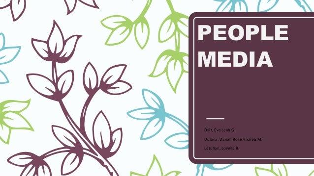 PEOPLE MEDIA Dait, Eve Leah G. Dulana, Danah Rose Andrea M. Latuhan, Lovella R.