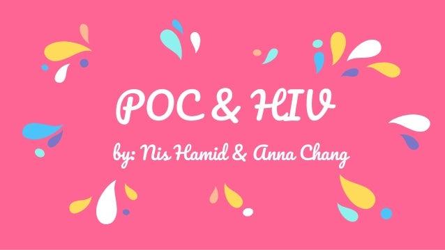 POC & HIV by: Nis Hamid & Anna Chang