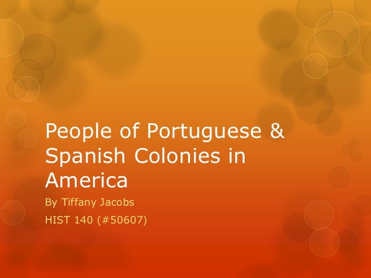 People of Portuguese & Spanish Colonies in America<br />By Tiffany Jacobs<br />HIST 140 (#50607)<br />