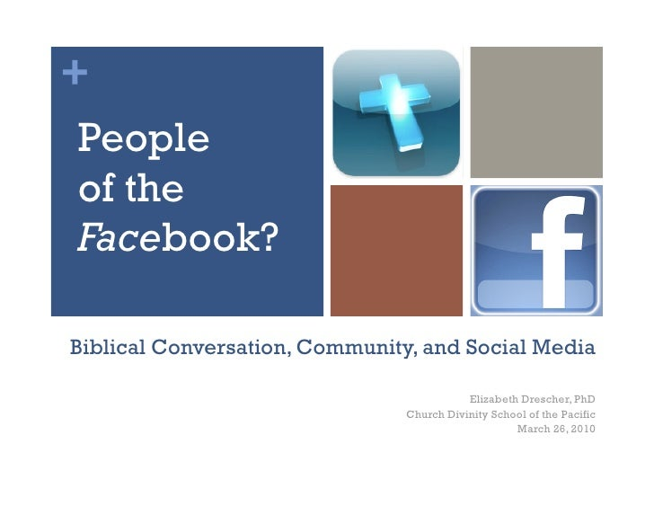 + People of the Facebook?  Biblical Conversation, Community, and Social Media                                            E...
