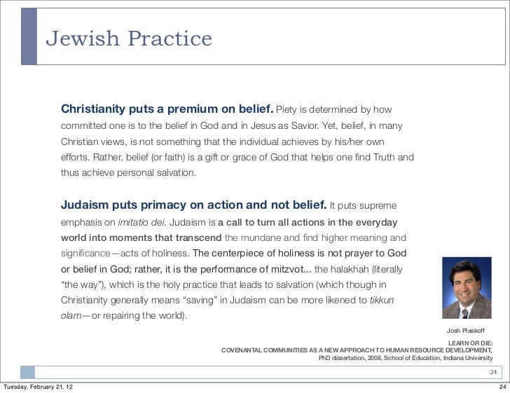 Jewish Practice                   Christianity puts a premium on belief. Piety is determined by how                   comm...