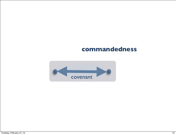 commandedness                           covenantTuesday, February 21, 12                      31