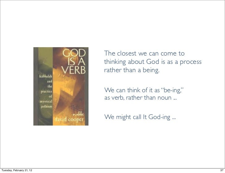 The closest we can come to                           thinking about God is as a process                           rather t...